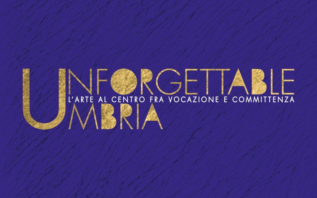 Unforgettable Umbria. L'arte al centro fra vocazione e committenza