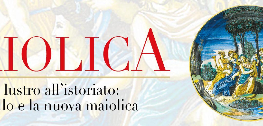 Maiolica. Dal lustro all'istoriato: Raffaello e la nuova maiolica